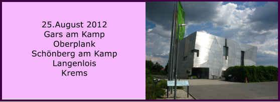 25.August 2012 Gars am Kamp Oberplank Schönberg am Kamp Langenlois Krems